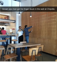 Ass, Chipotle, and Lmao: Grown ass man got his finger stuck in the wall at Chipotle. Lmao