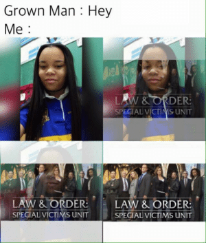 Law & Order: Grown Man : Hey  Me:  LAW& ORDER  SPECIAL VICTIMS UNIT  -LAW &ORDER:  E LAW &ORDER:  SPECIAL VICTIMS UNIT  SPECIAL VICTIMS UNIT