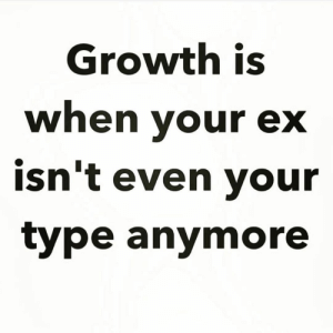 https://t.co/RsTjHuJAmc: Growth is  when your ex  isn't even your  type anymore https://t.co/RsTjHuJAmc