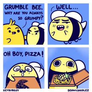 Pizza, Pineapple, and Bee: GRUMBLE BEE,WELL  WHY ARE YOU ALWAYS  SO GRUMPY  I/  OH B0Y, PIZZA  HEY60BGuY  DENNISDOODLE2 Pineapple pizza! [OC] (collab w/ HeyBobGuy)