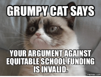 Grumpy Cat: GRUMPY CAT SAYS  YOUR ARGUMENT  AGAINST  EOUITABLE SCHOOL FUNDING  IS INVALID  COM