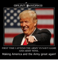 Just saying.: GRUNT  VWORKS  FIRST TIME I ATTEND THE ARMY VS NAVY GAME  AND ARMY WINS..  Making America and the Army great again! Just saying.