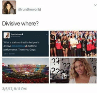 Black Twitter, Division, and Rat: Grunthe world  Divisive where?  What astark contrast to last year's  divisive asuporBowldh halftime  performance Thank you Gaga i can't stand this tomi rat