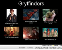 "Funny, Memes, and Http: Gryffindors  What Hufflepuffs think  we do  What Slytherins think  we do  What Ravenclaws think  we do  What Filch thinks we do  What we think we do  What we actually do  MEMES & FUNNY PICS  FRABZ.COM  Banned in 0 countries  MUGGLENET MEMES.COM <p>Gryffindors. What we really do. <a href=""http://ift.tt/1eHKOQB"">http://ift.tt/1eHKOQB</a></p>"
