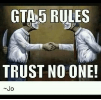 trust no one: GTA 5 RULES  TRUST NO ONE!