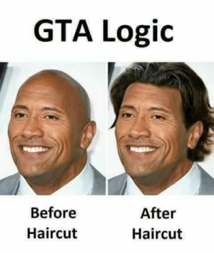Haircut, Logic, and Memes: GTA Logic  Before  Haircut  After  Haircut