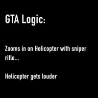 Logic, Memes, and 🤖: GTA Logic:  Zooms in on Helicopter with sniper  rifle...  Helicopter gets louder Logic 😂😂😂