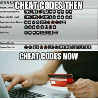 Drunk, Gta V, and Memes: GTA V CHO  Player Cheats  CHEAT CODESTHEN  Lower Wanted Level R1 R1OR2CE e SG  Raise Wanted Levet R1 R1O R2CS G CO  Explosive Melee Attacks0A R1OL2  Drunk Mode  Fast Run:  Spawn Cheats  CHEAT CODES NOW Credit card scam or pay 2 win joke? Follow me @jaxramse for daily content Check out @gamiing.memes @gamersbanter @gamingposts.ig @thecodgamers cod codmeme codmemes callofduty callofdutymeme callofdutymemes gfuel game infinitewarfare IW Rs6 rainbow6siege mwr gaming gamingmemes gamer battlefield battlefield1 gta gtav gta5 gtavonline bo2 bo3 csgo modding xbox xboxone ps4 pc