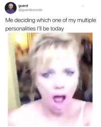 Dank, Shit, and Xxx: guard  @guardsounds  Me deciding which one of my multiple  personalities l'll be today 😬😬😬😬 go follow my other page @mycringe for the cringiest shit on earth xxx