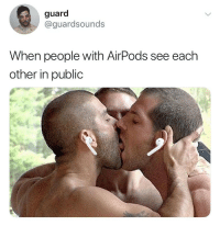 Dank, Tag Someone, and Public: guard  @guardsounds  When people with AirPods see each  other in public tag someone wit airpods 🥰 (@guardsounds)