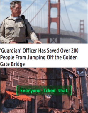 "awesomacious:  Somebody Get This Man A Medal: ""Guardian' Officer Has Saved Over 200  People From Jumping Off the Golden  Gate Bridge  Everyone liked that awesomacious:  Somebody Get This Man A Medal"