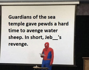 Revenge, Time, and Water: Guardians of the sea  temple gave pewds a hard  time to avenge water  sheep. In short, Jeb_'s  revenge. The revenge of Jeb_