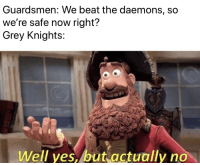 grey knights: Guardsmen: We beat the daemons, so  we're safe now right?  Grey Knights  Well yes, but actually no