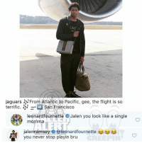 Memes, Flight, and San Francisco: GUC I  jaguars NFrom Atlantic to Pacific, gee, the flight is so  terrific. N San Francisco  leonardfournetteJalen you look like a single  momma  jalenramseys @leonardfournette ,ジ(ジ  you never stop playin bru Ballerific Comment Creepin 🌾👀🌾 leonardfournette jalenramsey commentcreepin