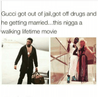 Drugs, Gucci, and Jail: Gucci got out of jail,got off drugs and  he getting married...this nigga a  walking lifetime movie