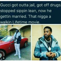 Drugs, Gucci, and Jail: Gucci got outta jail, got off drugs  stopped sippin lean, now he  gettin married. That nigga a  walk in Lifetime movie No shit😂😂😂😂😂😂 but on a serious note, I'm happy for this brotha man, he seems like he's finally at peace in his life and doing it the right way. Salute @laflare1017 guccimane