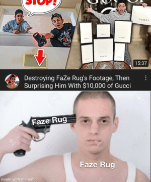 Can't think of a title (as usual): GUCCI  GUCC  QUCC  15:37  Destroying FaZe Rug's Footage, Then  Surprising Him With $10,000 of Gucci  Faze Rug  Faze Rug  made with mematic Can't think of a title (as usual)