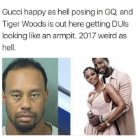 Be Like, Gucci, and Tiger Woods: Gucci happy as hell posing in GQ, and  Tiger Woods is out here getting DUIs  looking like an armpit. 2017 weird as  hell 2017 be like...😳😩😂 https://t.co/Cfx5LwiBFL