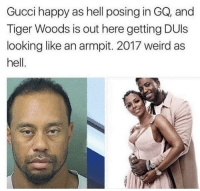 Gucci, Tiger Woods, and Weird: Gucci happy as hell posing in GQ, and  Tiger Woods is out here getting DUls  looking like an armpit. 2017 weird as  hell Looking like an armpit 😂💀 #WSHH
