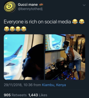 Dank, Gucci, and Gucci Mane: Gucci mane  @bennytothed  Everyone is rich on social media  29/11/2018, 10:36 from Kiambu, Kenya  905 Retweets 1,443 Likes Living My Best Life! by KingPZe MORE MEMES