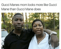 @thefunnyintrovert: Gucci Manes mom looks more like Gucci  Mane than Gucci Mane does @thefunnyintrovert