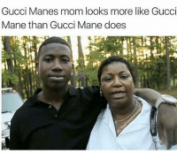 Credit: @thefunnyintrovert: Gucci Manes mom looks more like Gucci  Mane than Gucci Mane does Credit: @thefunnyintrovert