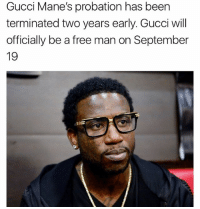 Gucci, Memes, and Free: Gucci Mane's probation has been  terminated two years early. Gucci will  officially be a free man on September  19 guccimane probation has been terminated two years early! He will officially be a free man Sept 19