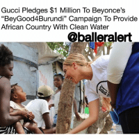 "Anaconda, Beyonce, and Children: Gucci Pledges $1 Million To Beyonce's  ""BeyGood4Burundi"" Campaign To Provide  African Country With Clean Water  @balleralert Gucci Pledges $1 Million To Beyonce's ""BeyGood4Burundi"" Campaign To Provide African Country With Clean Water - blogged by @worldwidekeege ⠀⠀⠀⠀⠀⠀⠀⠀⠀ ⠀⠀⠀⠀⠀⠀⠀⠀⠀ Gucci has been taking the profits from those $1,000 bags they sell and putting them to good use!! They have already partnered with UNICEF in 2015 to bring a gender equality campaign, Chime For Change, to life and now they have teamed up with another platform to make their cause more effective. ⠀⠀⠀⠀⠀⠀⠀⠀⠀ ⠀⠀⠀⠀⠀⠀⠀⠀⠀ The luxury brand has pledged to Queen Bey that they will give $1 million to her ""BeyGood4Burundi"" campaign. Over the next 2 years, the campaign will build over 100 wells to provide clean water to the over 350,000 women and children of the East African country of Burundi. ⠀⠀⠀⠀⠀⠀⠀⠀⠀ ⠀⠀⠀⠀⠀⠀⠀⠀⠀ Shout out to Beyonce and Gucci!"