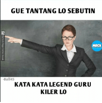 Indonesian (Language), Legend, and Guru: GUE TANTANG LO SEBUTIN  Ball45  KATA KATA LEGEND GURU  KILER LO