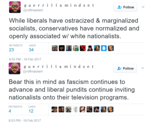 ostracized: guerrilla mind set  a m1 n  Follow  @roflmaoism  While liberals have ostracized & marginalized  socialists, conservatives have normalized and  openly associated w/ white nationalists  RETWEETSLIKES  23  34  8:50 PM-18 Feb 2017   eg gu errilld set  a m1 n  Follow  @roflmaoism  Bear this in mind as fascism continues to  advance and liberal pundits continue inviting  nationalists onto their television programs  RETWEETS  LIKES  4  12  8:53 PM- 18 Feb 2017