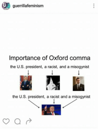 guerrillafeminism  Importance of Oxford comma  the U.S. president, a racist, and a misogynist  the U.S. president, a racist and a misogynist  a