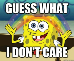 When a big N hiring manager criticizes your email skills after they reached out to you for a job while you're happily employed and making bank: GUESS WHAT  I DONT CARE  qutckmeme.com When a big N hiring manager criticizes your email skills after they reached out to you for a job while you're happily employed and making bank