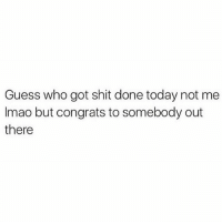 Whoever you are…we salute you.: Guess who got shit done today not me  Imao but congrats to somebody out  there Whoever you are…we salute you.