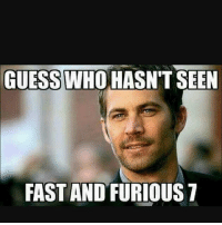 fast: GUESS WHO HASN'T SEEN  FAST AND FURIOUS 7