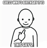 GUESS WHOS BIRTHDAY ITCS  THIS GUYS, IT'S MY BIRTHDAY!!!!! DM if you want to rage tonight in San Diego!