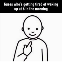 9gag, Dank, and Guess: Guess who's getting tired of waking  up at 6 in the morning Grow up they said.. It will be great they said... https://9gag.com/gag/aOrr0zN?ref=fbsc