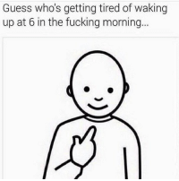 Fucking, Guess, and All: Guess who's getting tired of waking  up at  6 in the fucking morning Aren't we all.. 😭💯 https://t.co/UPY41AH4SK