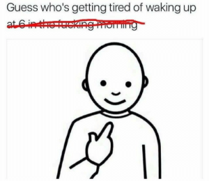 tet: Guess who's getting tired of waking up  at6in tet  eking moming