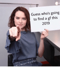 Or boyfriend idk: Guess who's going  to find a gf this  2019 Or boyfriend idk