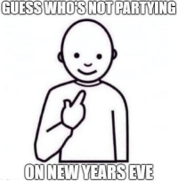 Dank, Guess, and Sleeping: GUESS WHO'S NOT PARTYING  ON NEW YEARS EVE I will be sleeping