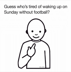 Football, Memes, and Nfl: Guess who's tired of waking up on  Sunday without football?  ONFL MEMES ✋