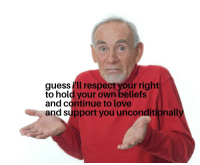 Love, Respect, and Friend: guessi'll respect your right  to hold your own beliefs  and continue to love  and support you unconditionally <p>When you and a friend have different opinions about an issue</p>
