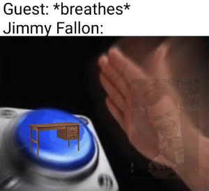 Jimmy Fallon, Jimmy, and Fallon: Guest: *breathes*  Jimmy Fallon: