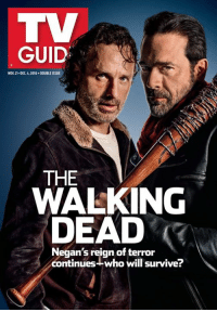Get the first look at TV Guide Magazine's #TWD issue. Pick up your own copy this Thursday.: GUID:  No.21-DEC4.2016. DOUBLE ISSUE  THE  WALKING  DEAD  Negan's reign of terror  continues--who will survive? Get the first look at TV Guide Magazine's #TWD issue. Pick up your own copy this Thursday.