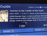 Josh Hutcherson: Guide  DJourney to the Center of the Earth  Custom 1: Press (0 to Chan  TONES  6:00P-8:00P | TV-PG-V | Movie, Action/Adventure,  (2008) Brendan Fraser. A science professor (Brendan  Fraser) and his nephew (Josh Hutcherson) encounte  strange creatures and stranger lands as they travel  8:0  7:30P  Friends HD  Friends HD