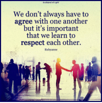 respect each other: Guidepost of Light  We don't always have to  agree with one another  but it's important  that we learn to  respect each other  Ruby anne