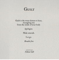 amends: GUILT  Guilt is the worst demon to bear,  strangling you  from the inside of your body  Apologise  Make amends.  Let go.  Breathe free.  Nikita Gill