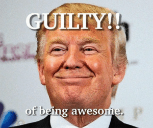 Click, Memes, and Diabetes: GUILTY!  of being aweso The only thing Trump is guilty of, is being AWESOME!  There Is PANIC In The Diabetes Industry! Big Pharma executives can't believe their eyes. SEE WHY CLICK HERE ►► http://u-read.org/no-diabetes