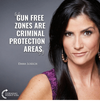 Memes, Free, and Truth: GUN FREE  ZONES ARE  CRIMINAL  PROTECTION  AREAS  DANA LOESCH  TURNING  POINT USA TRUTH! #GunsSaveLives
