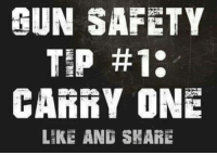 Memes, 🤖, and Gun: GUN SAFETY  Tip #1:  CARRY ONE  LIKE AND SHARE